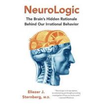Neurologic: The Brain's Hidden Rationale Behind Our Irrational Behavior by Eliezer Sternberg, 9780345807250