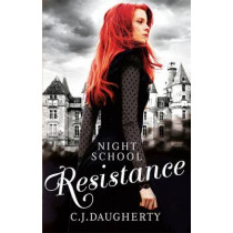 Night School: Resistance: Number 4 in series by C. J. Daugherty, 9780349001708