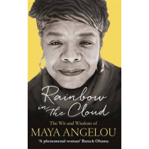 Rainbow in the Cloud: The Wit and Wisdom of Maya Angelou by Maya Angelou, 9780349006147