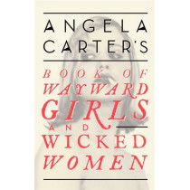 Angela Carter's Book Of Wayward Girls And Wicked Women by Angela Carter, 9780349008462