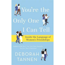You're the Only One I Can Tell: Inside the Language of Women's Friendships by Deborah Tannen, 9780349010250