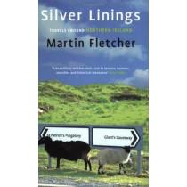 Silver Linings: Travels Around Northern Ireland by Martin Fletcher, 9780349112510
