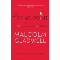 The Tipping Point: How Little Things Can Make a Big Difference by Malcolm Gladwell, 9780349113463
