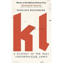 KL: A History of the Nazi Concentration Camps by Nikolaus Wachsmann, 9780349118666