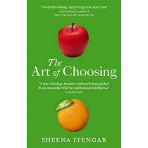 The Art Of Choosing: The Decisions We Make Everyday of our Lives, What They Say About Us and How We Can Improve Them by Sheena Iyengar, 9780349121420