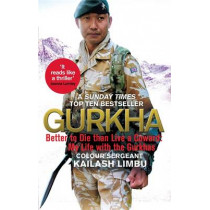 Gurkha: Better to Die than Live a Coward: My Life in the Gurkhas by Colour Sergeant Kailash Limbu, 9780349140100
