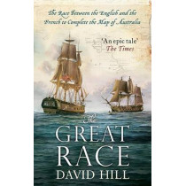 The Great Race: The Race Between the English and the French to Complete the Map of Australia by David Hill, 9780349140421
