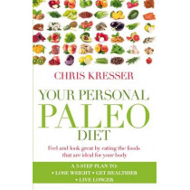 Your Personal Paleo Diet: Feel and look great by eating the foods that are ideal for your body by Chris Kresser, 9780349402024