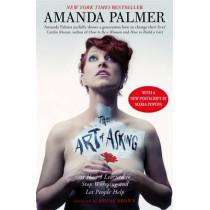 The Art of Asking: How I learned to stop worrying and let people help by Amanda Palmer, 9780349408095