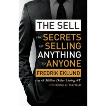 The Sell: The secrets of selling anything to anyone by Fredrik Eklund, 9780349408187