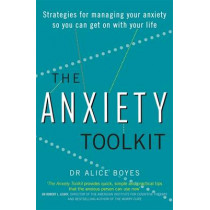 The Anxiety Toolkit: Strategies for managing your anxiety so you can get on with your life by Dr Alice Boyes, 9780349409818