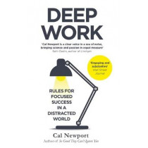 Deep Work: Rules for Focused Success in a Distracted World by Cal Newport, 9780349411903