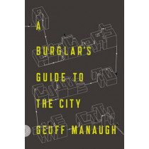 A Burglar'S Guide to the City by Geoff Manaugh, 9780374117269
