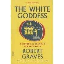 The White Goddess: A Historical Grammar of Poetic Myth by Robert Graves, 9780374289331
