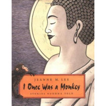 I Once Was a Monkey: Stories Buddha Told by Jeanne M Lee, 9780374335489
