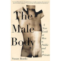 The Male Body: A New Look at Men in Public and in Private by Susan Bordo, 9780374527327