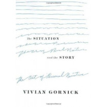 The Situation and the Story: The Art of Personal Narrative by Vivian Gornick, 9780374528584