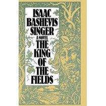 A King of the Fields by Isaac Bashevis Singer, 9780374529086
