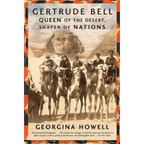 Gertrude Bell: Queen of the Desert, Shaper of Nations by Georgina Howell, 9780374531355