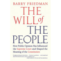 The Will of the People: How Public Opinion Has Influenced the Supreme Court and Shaped the Meaning of the Constitution by Barry Friedman, 9780374532376