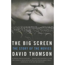 The Big Screen: The Story of the Movies by MR David Thomson, 9780374534134