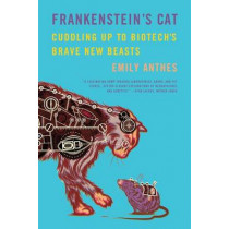 Frankenstein's Cat: Cuddling Up to Biotech's Brave New Beasts by Emily Anthes, 9780374534240