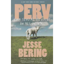 Perv: The Sexual Deviant in All of Us by Jesse Bering, 9780374534837