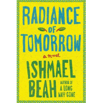 Radiance of Tomorrow by Ishmael Beah, 9780374535032