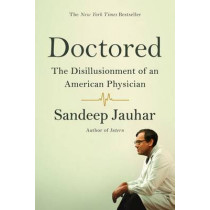 Doctored: The Disillusionment of an American Physician by Sandeep Jauhar, 9780374535339