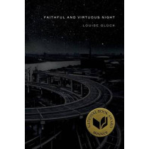 Faithful and Virtuous Night: Poems by Louise Gluck, 9780374535773