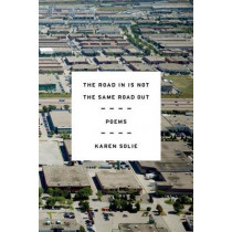 The Road in Is Not the Same Road Out: Poems by Karen Solie, 9780374536169