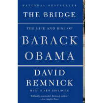 The Bridge: The Life and Rise of Barack Obama by David Remnick, 9780375702303