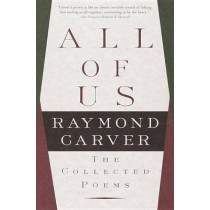 All of Us: The Collected Poems by Raymond Carver, 9780375703805