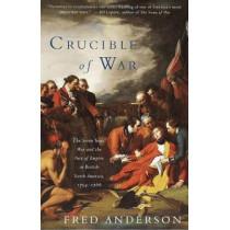 The Crucible of War: The Seven Years' War and the Fate of Empire in British North America, 1754-1766 by Fred Anderson, 9780375706363