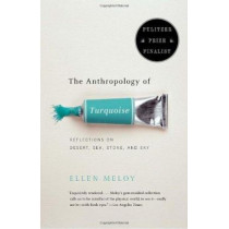 The Anthropology Of Turquoise by Ellen Meloy, 9780375708138