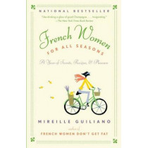 French Women for All Seasons: A Year of Secrets, Recipes, & Pleasure by Mireille Guiliano, 9780375711381