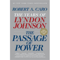The Passage of Power: The Years of Lyndon Johnson by Robert A Caro, 9780375713255