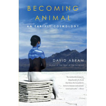 Becoming Animal: An Earthly Cosmology by David Abram, 9780375713699