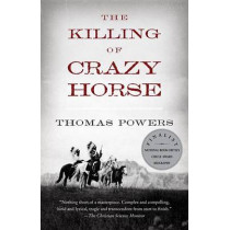 The Killing of Crazy Horse by Thomas Powers, 9780375714306