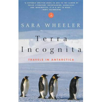 Terra Incognita: Travels in Antarctica by Sara Wheeler, 9780375753381
