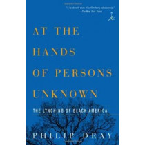 At Hands Of Persons Unknown: The Lynching Of Black America by Philip Dray, 9780375754456