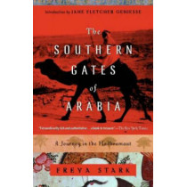 Southern Gates Of Arabia by Freya Stark, 9780375757549