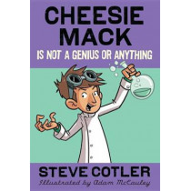 Cheesie Mack Is Not a Genius or Anything by Stephen L Cotler, 9780375863943