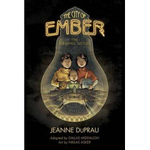 The City of Ember: the Graphic Novel by Jeanne DuPrau, 9780375867934