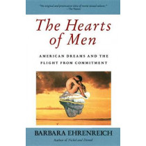 The Hearts of Men: American Dreams and the Flight from Commitment by Barbara Ehrenreich, 9780385176156