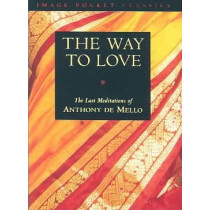 The Way to Love by Anthony de Mello, 9780385249393