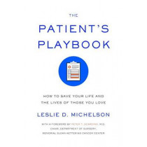 The Patient's Playbook: How to Save Your Life and the Lives of Those You Love by Leslie D Michelson, 9780385352284