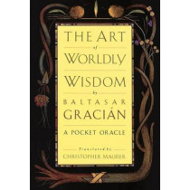 The Art of Worldly Wisdom: A Pocket Oracle by Balthasar Gracian, 9780385421317