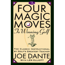 The Four Magic Moves to Winning Golf by Joe Dante, 9780385477765