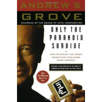 Only the Paranoid Survive: The Threat and Promise of Strategic Inflection Points by Andrew S. Grove, 9780385483827